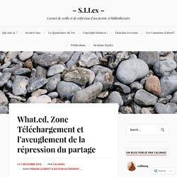 What.cd, Zone Téléchargement et l'aveuglement de la répression du partage – – S.I.Lex –