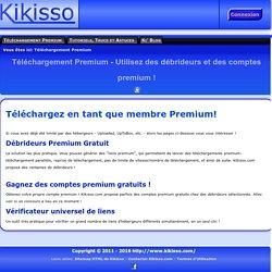 Téléchargement Premium - Utilisez des débrideurs et des comptes premium !
