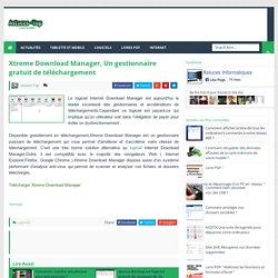 Xtreme Download Manager, Un gestionnaire gratuit de téléchargement - Astuces informatiques
