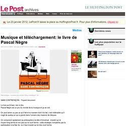 Musique et téléchargement: le livre de Pascal Nègre - Giorgio Paparelle sur LePost.fr