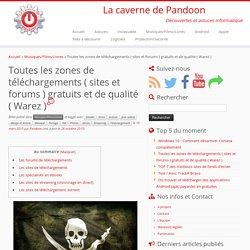 Toutes les zones de téléchargements ( sites et forums ) gratuits et de qualité ( Warez ) – La caverne de Pandoon