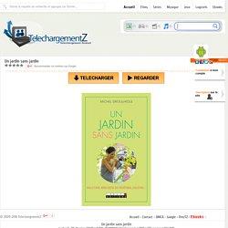 Telecharger Un jardin sans jardin » TelechargementZ : Site de Telechargement Gratuit Et Rapide en Streaming VF
