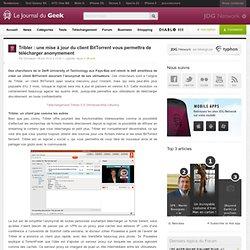 Tribler : une mise à jour du client BitTorrent vous permettra de télécharger anonymement