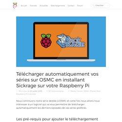 Télécharger automatiquement vos séries sur OSMC en installant Sickrage sur votre Raspberry Pi