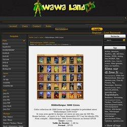 Bibliothèque 3000 Livres » Wawa Land - Réseau social de partage(Telecharger Rapidshare: séries, films, musique, logicièls, divx gratuit en DDL depuis rapidshare ou bayfiles)