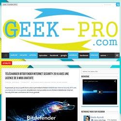 Télécharger Bitdefender Internet Security 2016 avec une licence de 6 mois gratuite - Geek-Pro