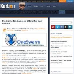 OneSwarm : Télécharger sur Bittorrent en étant anonyme