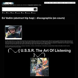 DJ Vadim (abstract hip hop) : discographie (en cours)