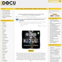 Télécharger et regarder le documentaire Au coeur des machines De l'imprimante 3D au vélo elliptique - 9docu