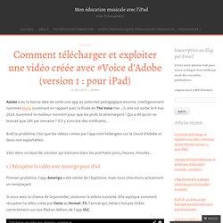 Comment télécharger et exploiter une vidéo créée avec #Voice d'Adobe (version 1 : pour iPad)