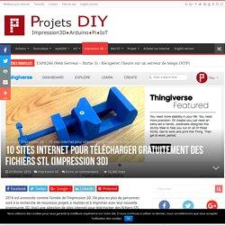 10 sites internet pour télécharger gratuitement des fichiers STL (Impression 3D) - Projets DIY