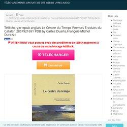 Télécharger epub anglais Le Centre du Temps Poemes Traduits du Catalan 2857921691 PDB by Carles Duarte,François-Michel Durazzo