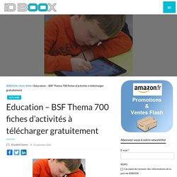 Education – BSF Thema 700 fiches d'activités à télécharger gratuitement