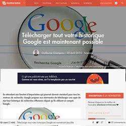 Télécharger tout votre historique Google est maintenant possible - Sciences