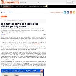 Comment se servir de Google pour télécharger illégalement...