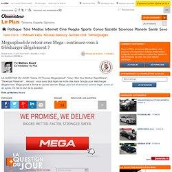 Megaupload de retour avec Mega : continuez-vous à télécharger illégalement