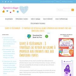 Livret à télécharger : 8 stratégies de retour au calme à proposer aux enfants face aux émotions fortes