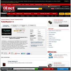 Télécharger TubeMaster++ sur 01net Telecharger.com