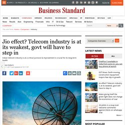 Jio effect? Telecom industry is at its weakest, govt will have to step in