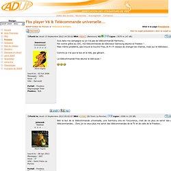 Fbx player V6 & Télécommande universelle...