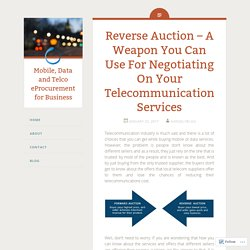 Reverse Auction – A Weapon You Can Use For Negotiating On Your Telecommunication Services