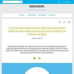 L'Union internationale des télécommunications publie de nouvelles ressources pour protéger les enfants en ligne