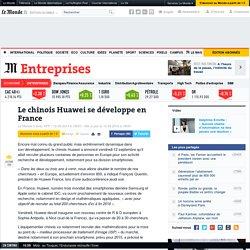 Le chinois Huawei, géant des télécommunications, se développe en France