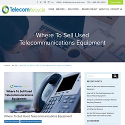 Where To Sell Used Telecommunications Equipment