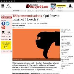 Télécommunications. Qui fournit Internet à Daech?