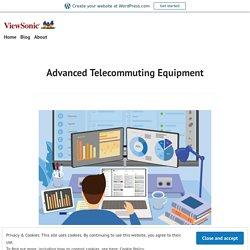 Advanced Telecommuting Equipment