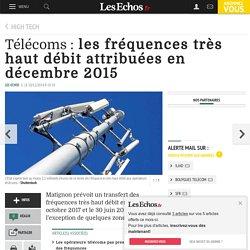 Télécoms: les fréquences très haut débit attribuées en décembre 2015 - Les Echos