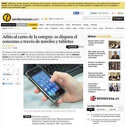 Adiós al carro de la compra: se dispara el consumo a través de móviles y tabletas – Equipos de telecomunicaciones – Noticias, última hora, vídeos y fotos de Equipos de telecomunicaciones en lainformacion