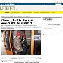 Obras del teleférico, con avance del 86%: Eruviel