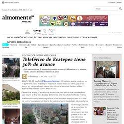Teleférico de Ecatepec al 50% de avance