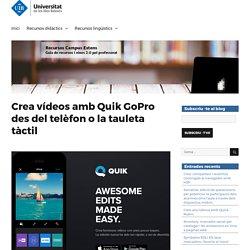 Crea vídeos amb Quik GoPro des del telèfon o la tauleta tàctil – Recursos Campus Extens