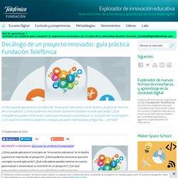 Decálogo de un proyecto innovador: guía práctica Fundación Telefónica - Explorador de innovación educativa - Fundación Telefónica