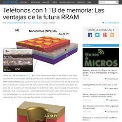Teléfonos con 1 TB de memoria: Las ventajas de la futura RRAM - Engadget en español