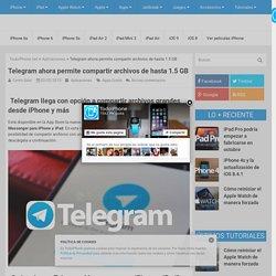 Telegram ahora permite compartir archivos de hasta 1.5 GB