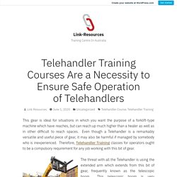 Telehandler Training Courses Are a Necessity to Ensure Safe Operation of Telehandlers – Link-Resources