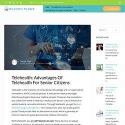 Telehealth: Advantages Of Telehealth For Senior Citizens