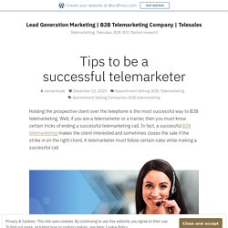 Tips to be a successful telemarketer – Lead Generation Marketing
