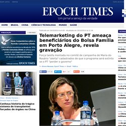 Telemarketing do PT ameaça beneficiários do Bolsa Família em Porto Alegre, revela gravação -