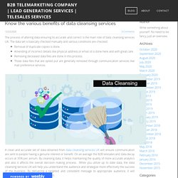 Know the various benefits of data cleansing services - B2B Telemarketing Company