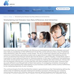 Telemarketing and Telesales have many differences and similarities