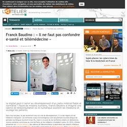 Franck Baudino : « Il ne faut pas confondre e-santé et télémédecine »
