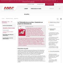 ANAP -La Télémédecine en action : Construire un projet de télémédecine