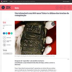 Viral - Um telemóvel com 800 anos? Esta é a última das teorias da conspiração - Media