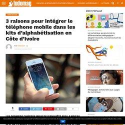 3 raisons pour intégrer le téléphone mobile dans les kits d'alphabétisation en Côte d'Ivoire – Ludovia Magazine