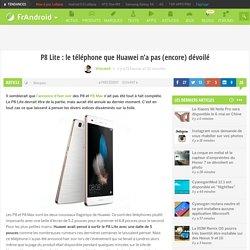 P8 Lite : le téléphone que Huawei n'a pas (encore) dévoilé