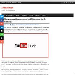 YouTube exige de valider votre compte par téléphone pour plus de fonctionnalités